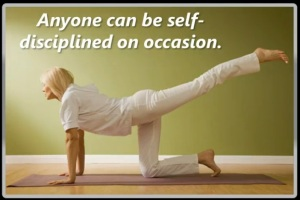 Anyone can be self-disciplined on occasion.
