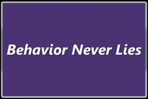 behavior never lies