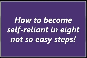 How to become self reliant in 8 not so easy steps